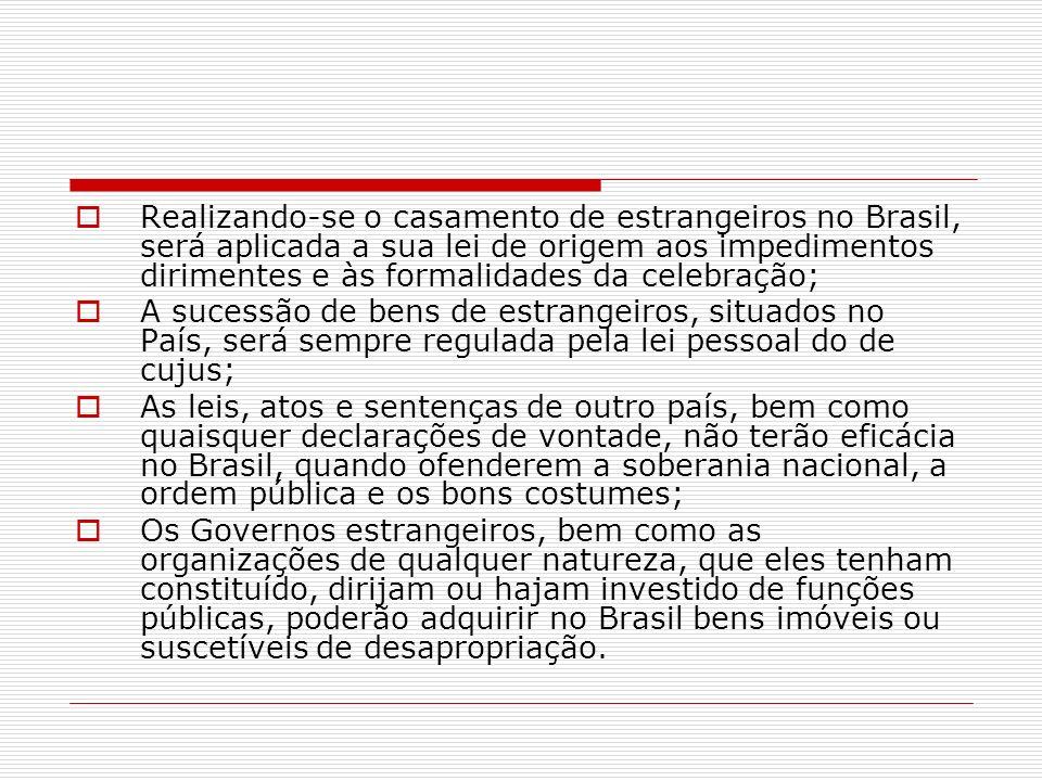 Realizando-se o casamento de estrangeiros no Brasil, será aplicada a sua lei de origem aos impedimentos dirimentes e às formalidades da celebração;