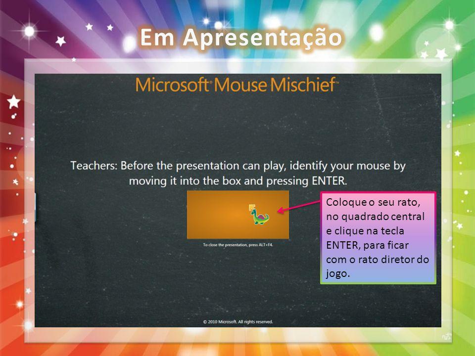 Em Apresentação Coloque o seu rato, no quadrado central e clique na tecla ENTER, para ficar com o rato diretor do jogo.