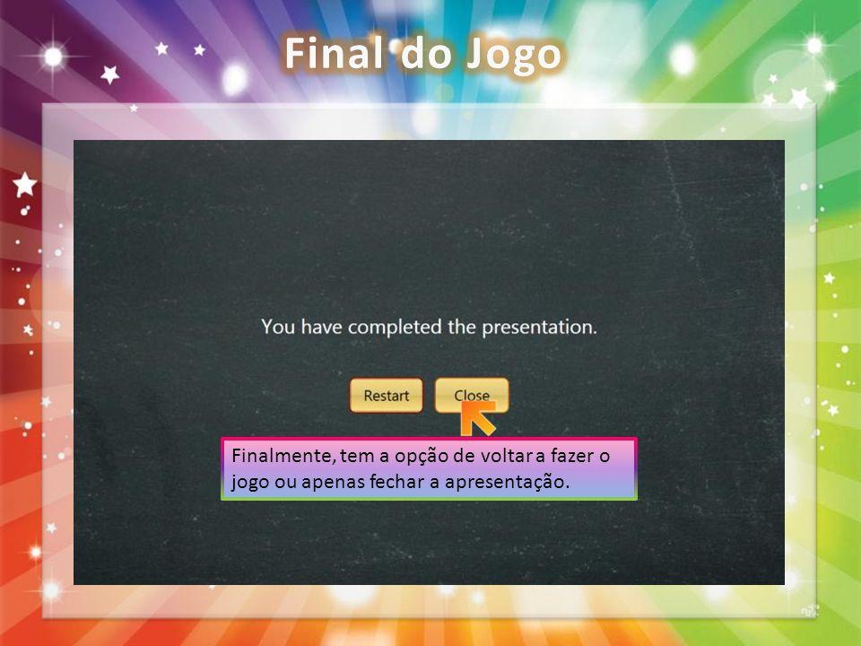 Final do Jogo Finalmente, tem a opção de voltar a fazer o jogo ou apenas fechar a apresentação.