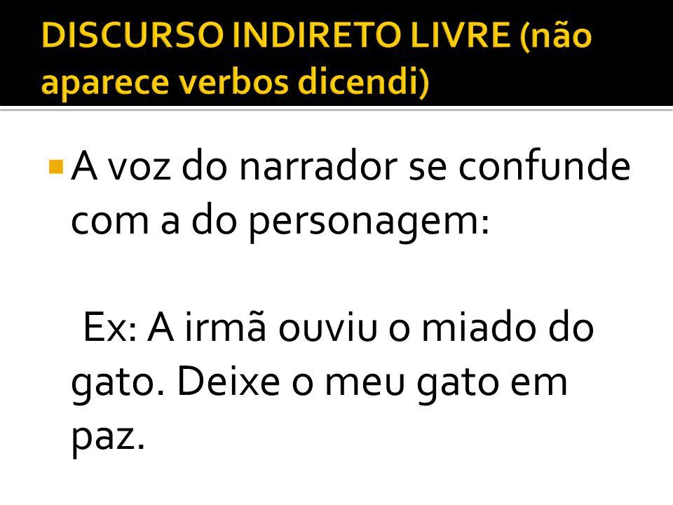 DISCURSO INDIRETO LIVRE (não aparece verbos dicendi)