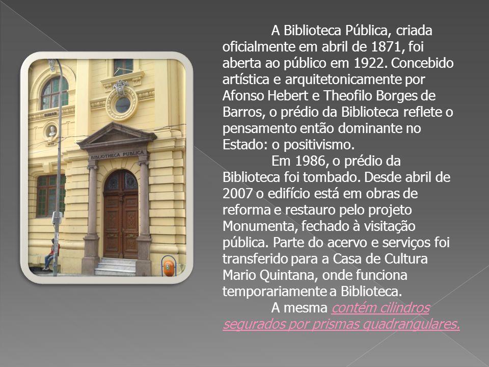 A Biblioteca Pública, criada oficialmente em abril de 1871, foi aberta ao público em 1922. Concebido artística e arquitetonicamente por Afonso Hebert e Theofilo Borges de Barros, o prédio da Biblioteca reflete o pensamento então dominante no Estado: o positivismo.