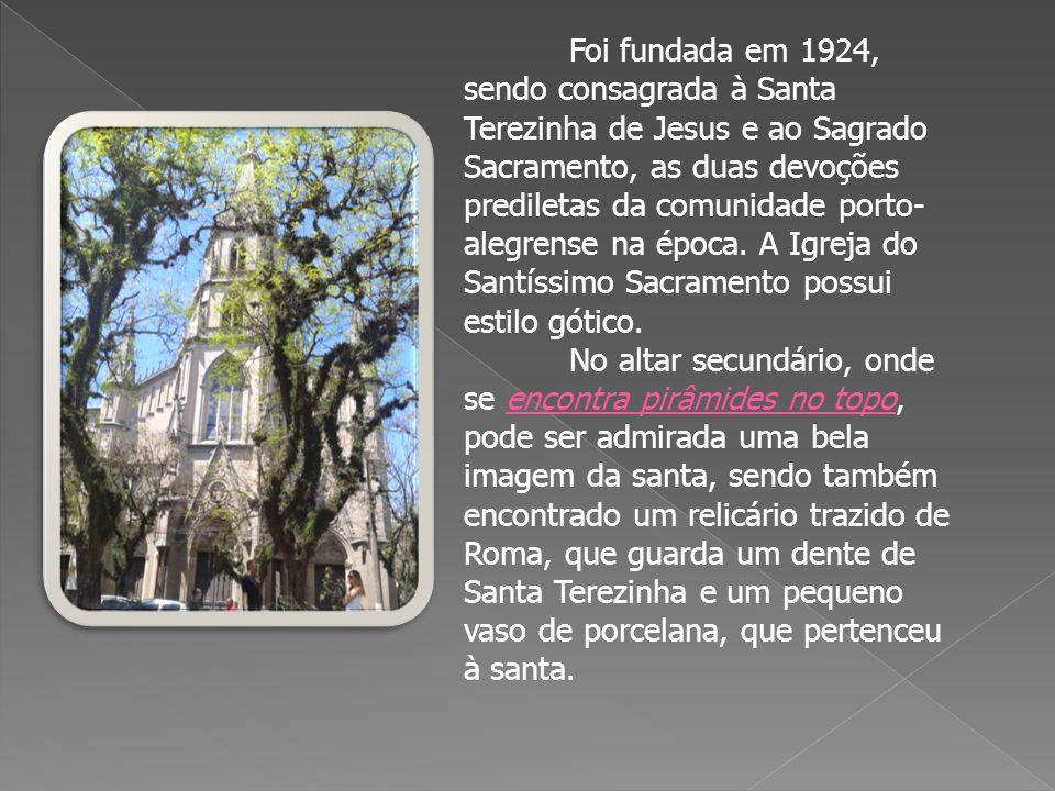 Foi fundada em 1924, sendo consagrada à Santa Terezinha de Jesus e ao Sagrado Sacramento, as duas devoções prediletas da comunidade porto-alegrense na época. A Igreja do Santíssimo Sacramento possui estilo gótico.