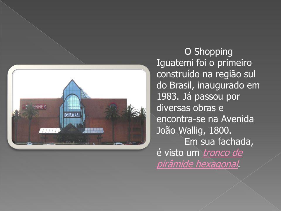 O Shopping Iguatemi foi o primeiro construído na região sul do Brasil, inaugurado em 1983. Já passou por diversas obras e encontra-se na Avenida João Wallig, 1800.