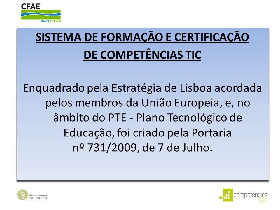 SISTEMA DE FORMAÇÃO E CERTIFICAÇÃO DE COMPETÊNCIAS TIC Enquadrado pela Estratégia de Lisboa acordada pelos membros da União Europeia, e, no âmbito do PTE - Plano Tecnológico de Educação, foi criado pela Portaria nº 731/2009, de 7 de Julho.