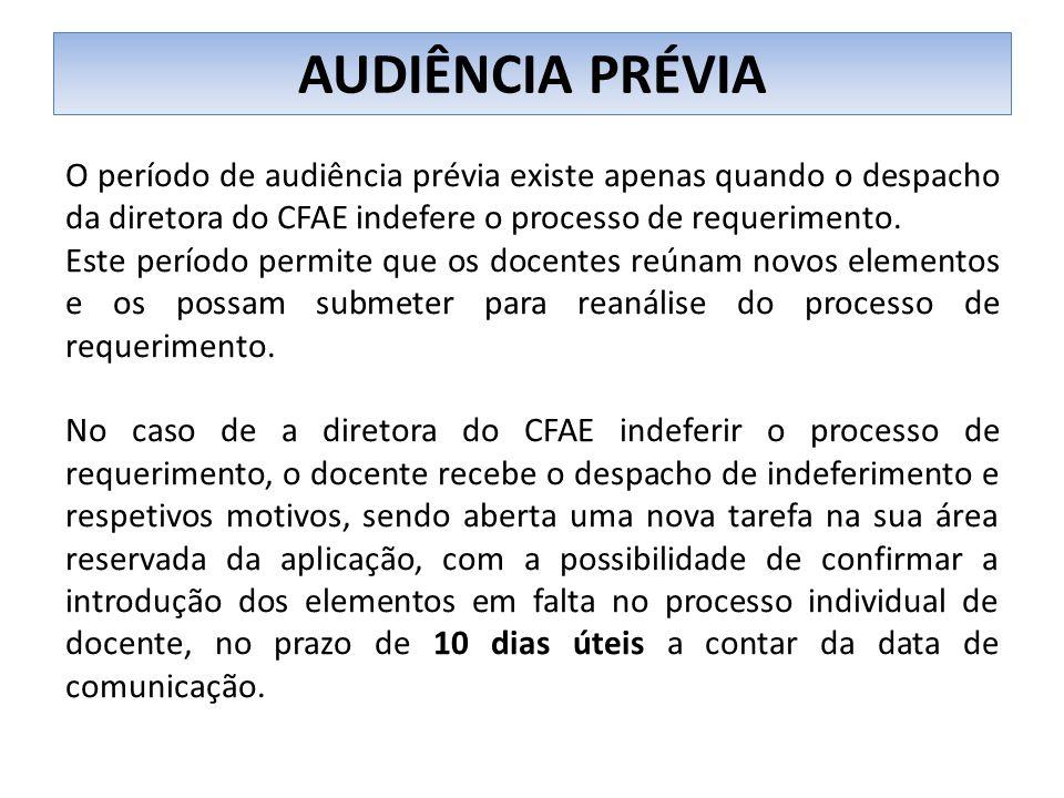 AUDIÊNCIA PRÉVIA O período de audiência prévia existe apenas quando o despacho da diretora do CFAE indefere o processo de requerimento.