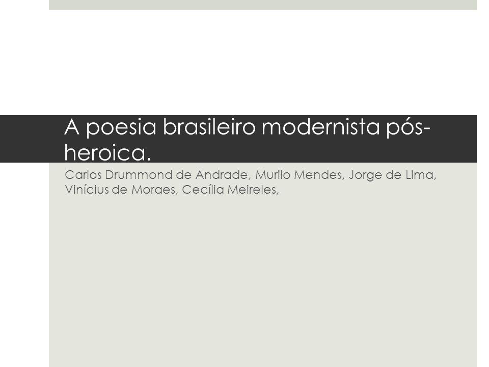 A poesia brasileiro modernista pós-heroica.