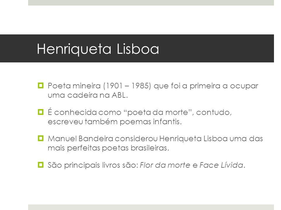 Henriqueta Lisboa Poeta mineira (1901 – 1985) que foi a primeira a ocupar uma cadeira na ABL.