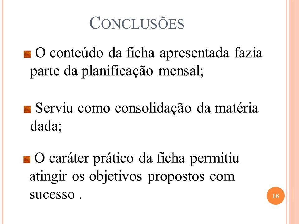 Conclusões O conteúdo da ficha apresentada fazia parte da planificação mensal; Serviu como consolidação da matéria dada;