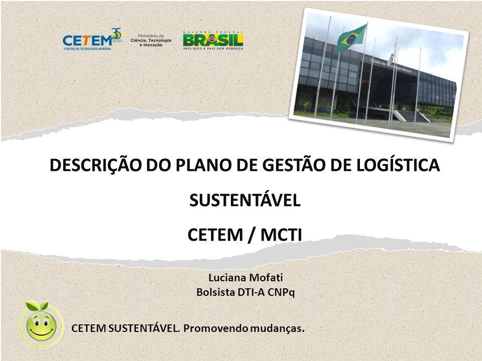DESCRIÇÃO DO PLANO DE GESTÃO DE LOGÍSTICA SUSTENTÁVEL CETEM / MCTI