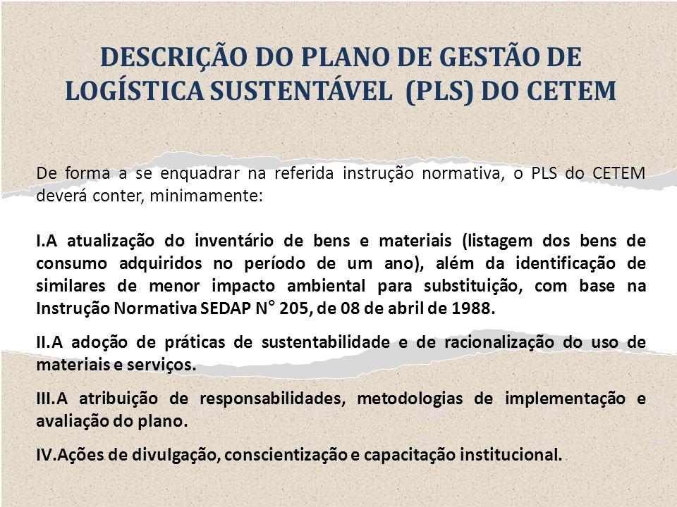 DESCRIÇÃO DO PLANO DE GESTÃO DE LOGÍSTICA SUSTENTÁVEL (PLS) DO CETEM