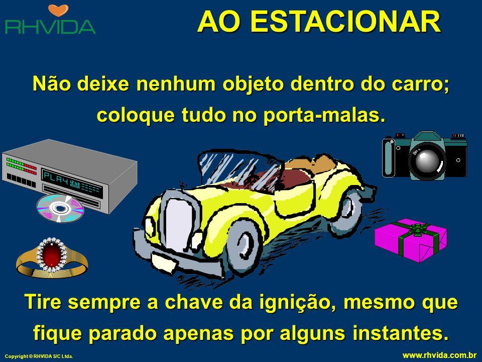 Não deixe nenhum objeto dentro do carro; coloque tudo no porta-malas.