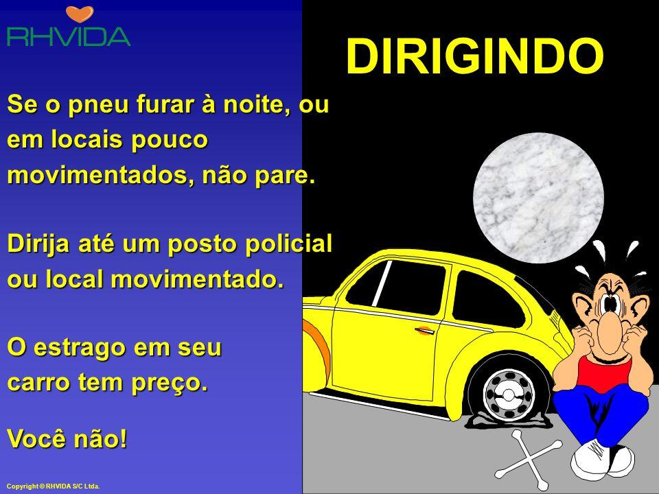 DIRIGINDO Se o pneu furar à noite, ou em locais pouco movimentados, não pare. Dirija até um posto policial ou local movimentado.