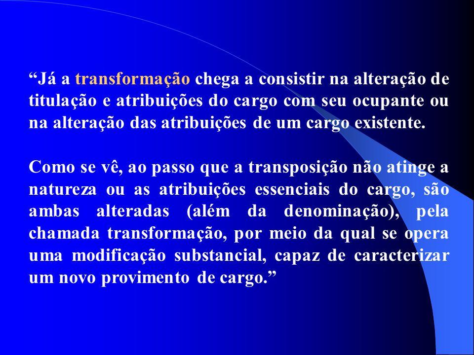 Já a transformação chega a consistir na alteração de titulação e atribuições do cargo com seu ocupante ou na alteração das atribuições de um cargo existente.