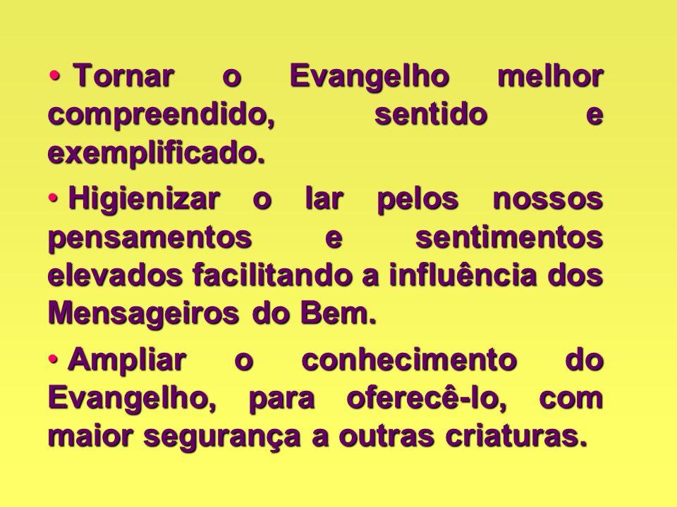 Tornar o Evangelho melhor compreendido, sentido e exemplificado.