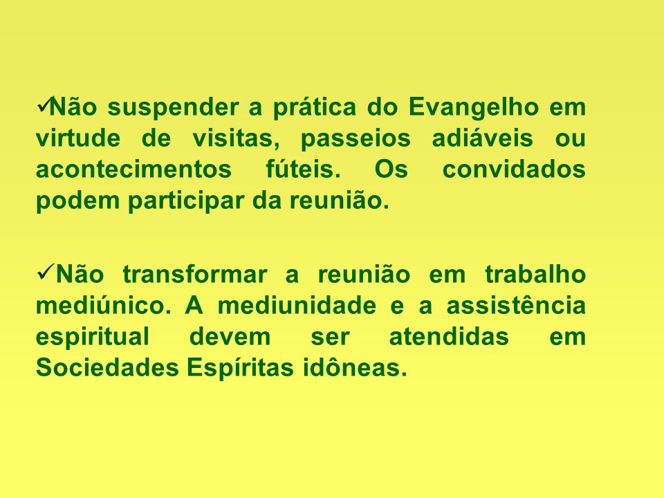 Não suspender a prática do Evangelho em virtude de visitas, passeios adiáveis ou acontecimentos fúteis. Os convidados podem participar da reunião.