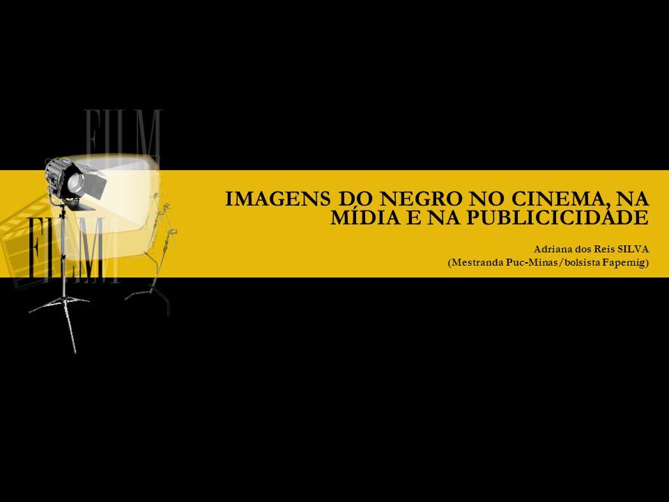 IMAGENS DO NEGRO NO CINEMA, NA MÍDIA E NA PUBLICICIDADE