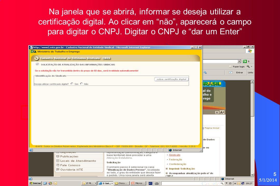 Na janela que se abrirá, informar se deseja utilizar a certificação digital. Ao clicar em não , aparecerá o campo para digitar o CNPJ. Digitar o CNPJ e dar um Enter