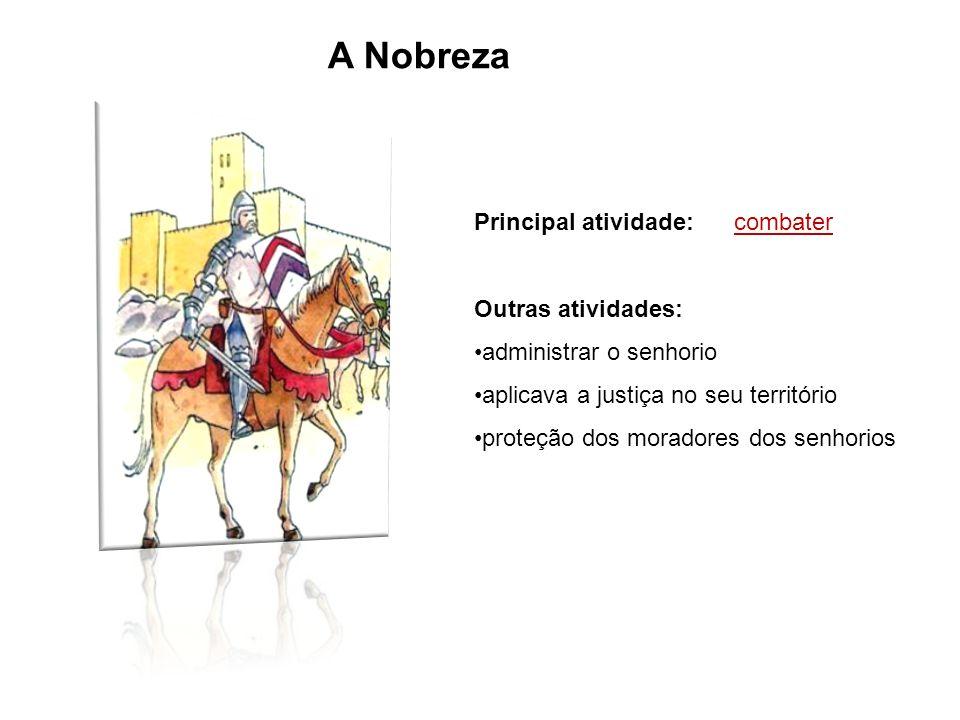 A Nobreza Principal atividade: combater Outras atividades: