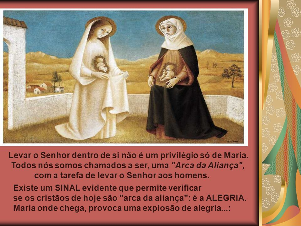 Levar o Senhor dentro de si não é um privilégio só de Maria.