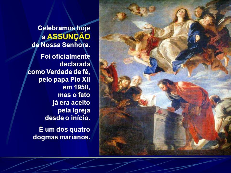 Celebramos hoje a ASSUNÇÃO. de Nossa Senhora. Foi oficialmente declarada. como Verdade de fé, pelo papa Pio XII.