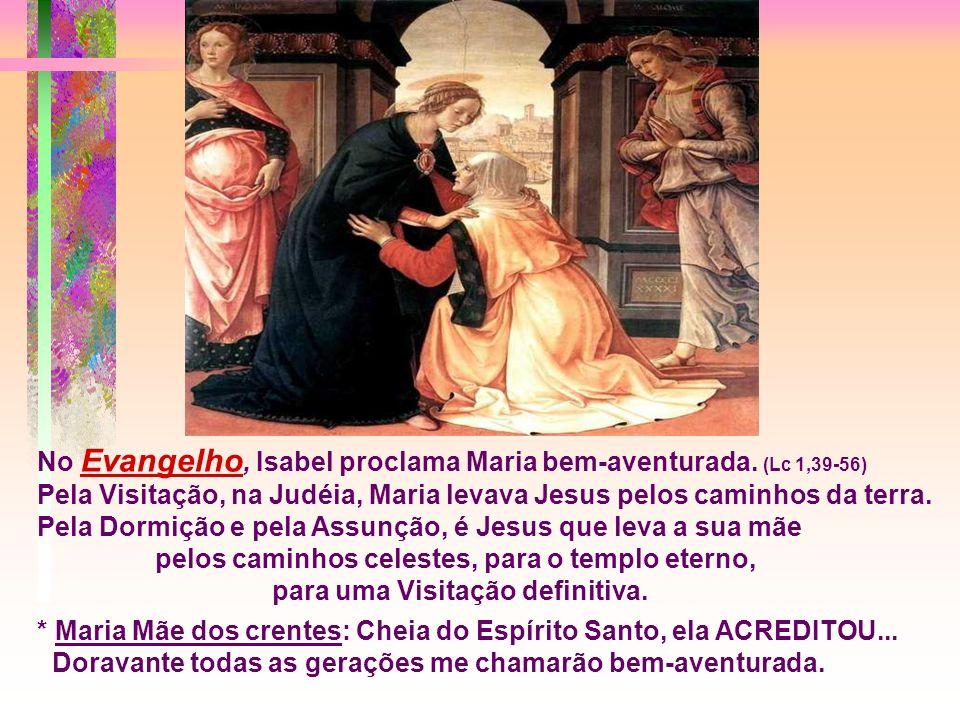 No Evangelho, Isabel proclama Maria bem-aventurada. (Lc 1,39-56)