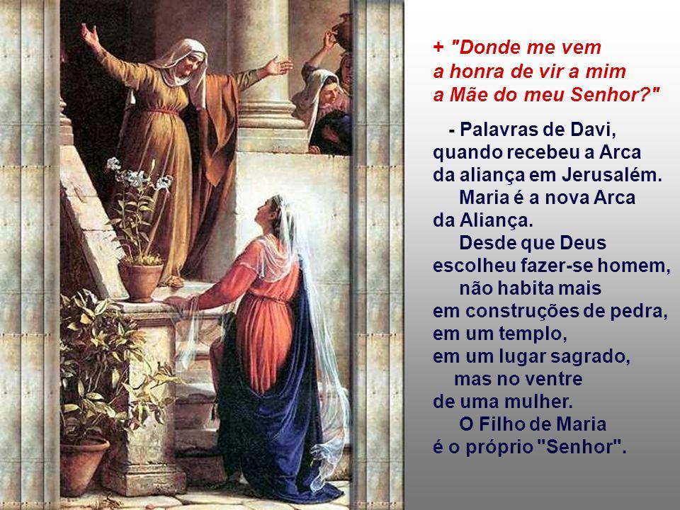 + Donde me vem a honra de vir a mim a Mãe do meu Senhor