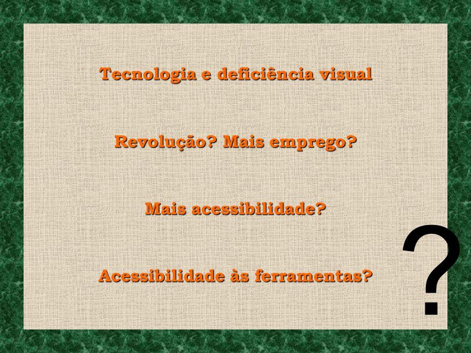 Tecnologia e deficiência visual Revolução Mais emprego