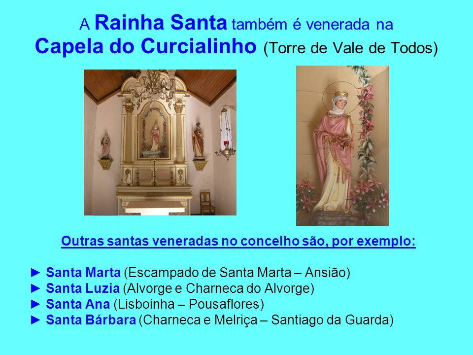 Outras santas veneradas no concelho são, por exemplo: