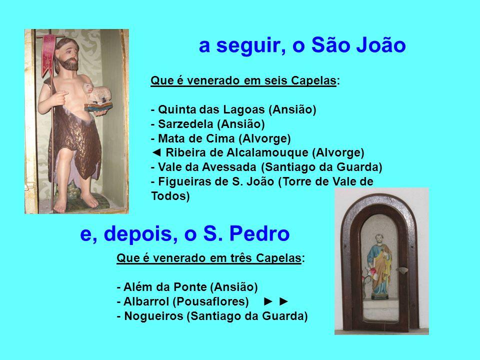 a seguir, o São João e, depois, o S. Pedro