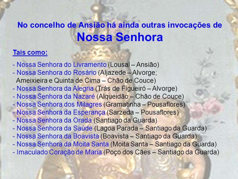 No concelho de Ansião há ainda outras invocações de
