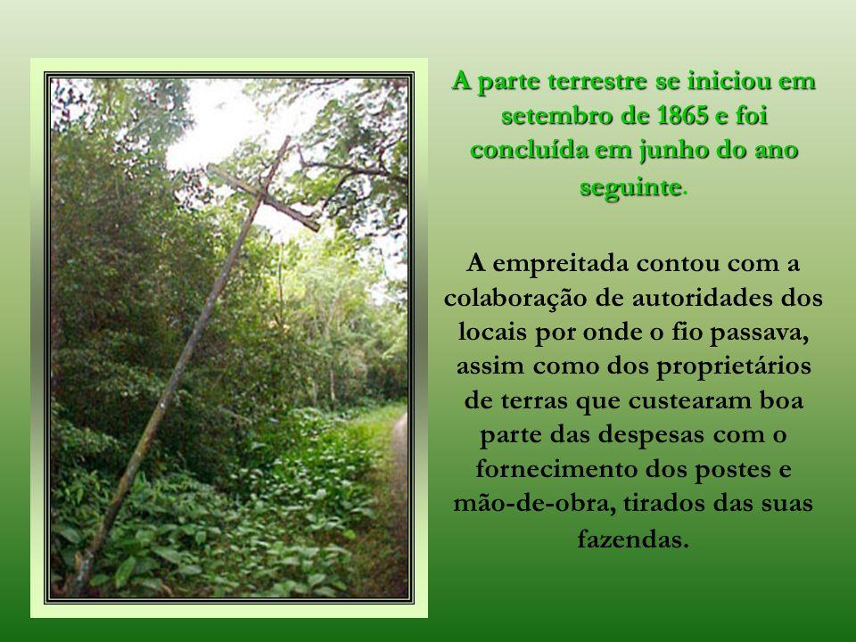 A parte terrestre se iniciou em setembro de 1865 e foi concluída em junho do ano seguinte.