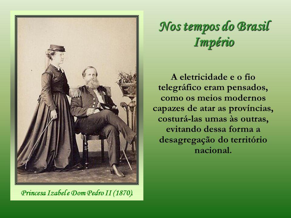 Nos tempos do Brasil Império Princesa Izabel e Dom Pedro II (1870).