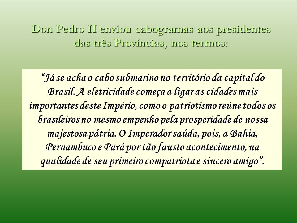Don Pedro II enviou cabogramas aos presidentes das três Províncias, nos termos: