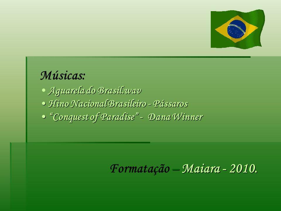 Músicas: Formatação – Maiara - 2010. Aguarela do Brasil.wav
