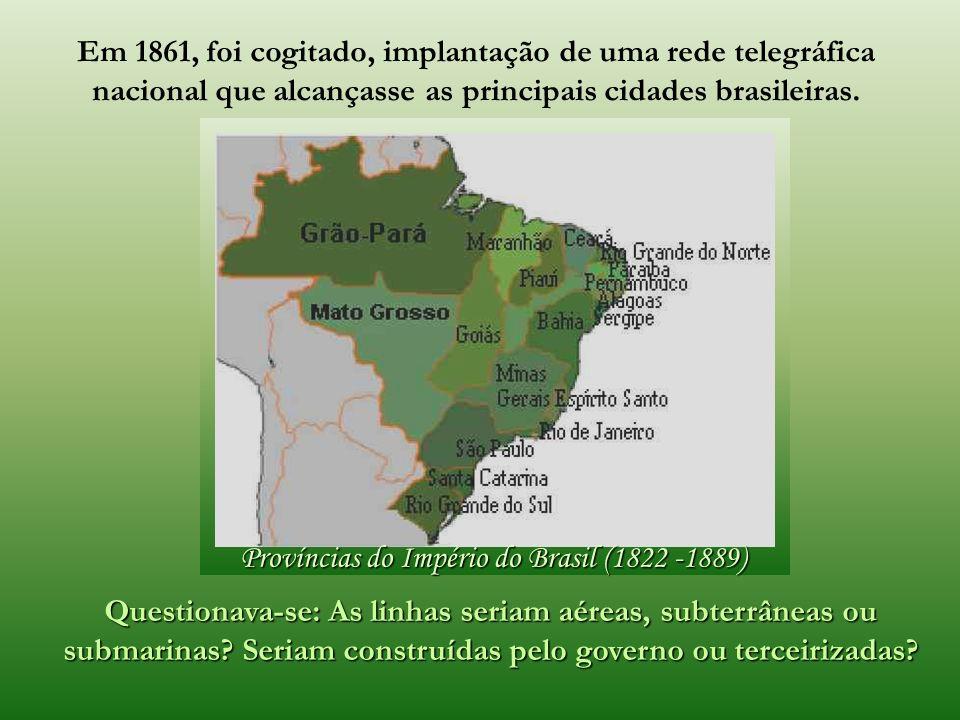 Em 1861, foi cogitado, implantação de uma rede telegráfica nacional que alcançasse as principais cidades brasileiras.