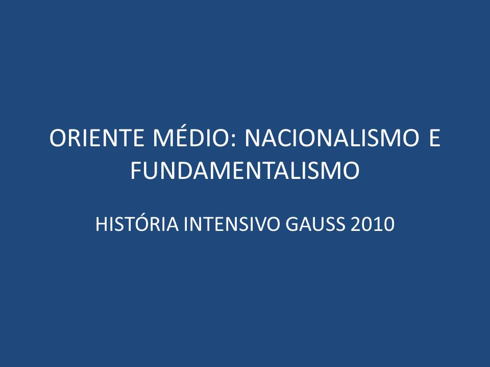 ORIENTE MÉDIO: NACIONALISMO E FUNDAMENTALISMO