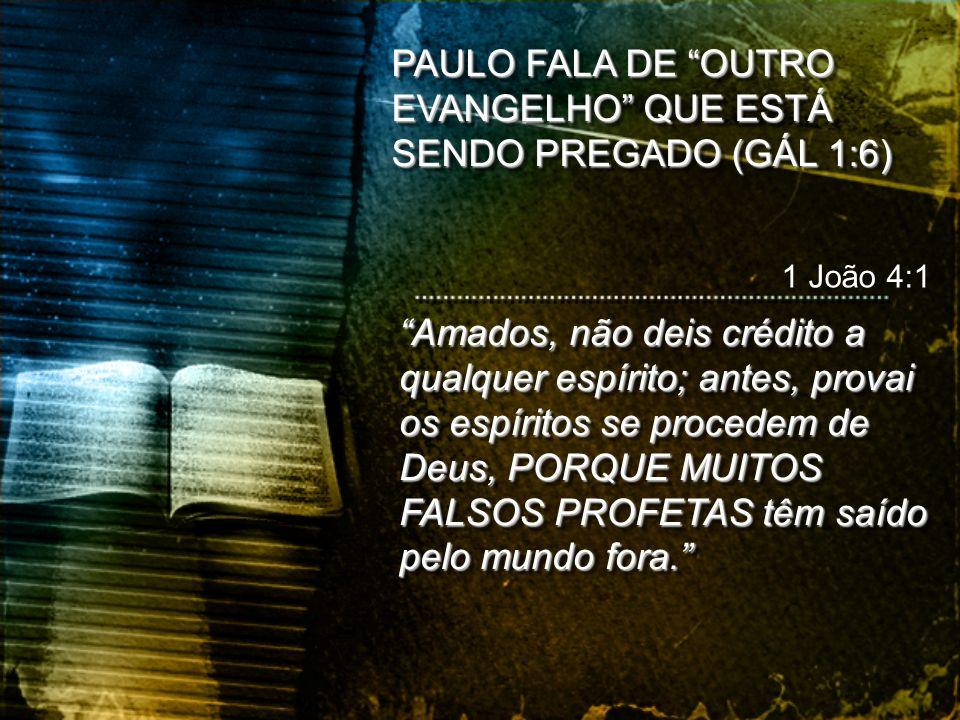 PAULO FALA DE OUTRO EVANGELHO QUE ESTÁ SENDO PREGADO (GÁL 1:6)