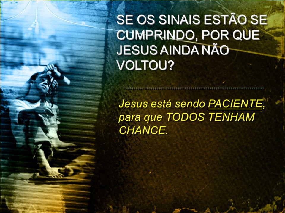 SE OS SINAIS ESTÃO SE CUMPRINDO, POR QUE JESUS AINDA NÃO VOLTOU