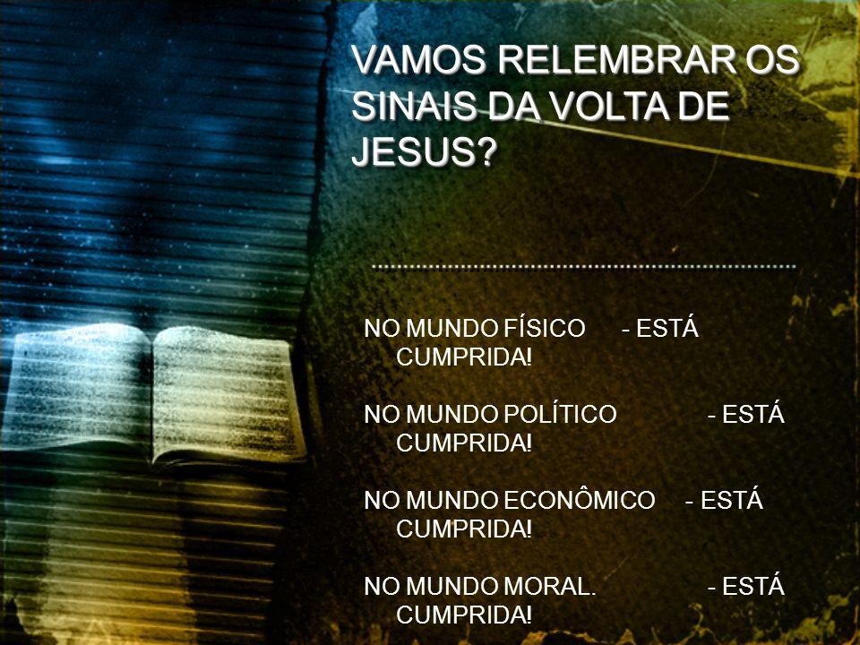 VAMOS RELEMBRAR OS SINAIS DA VOLTA DE JESUS