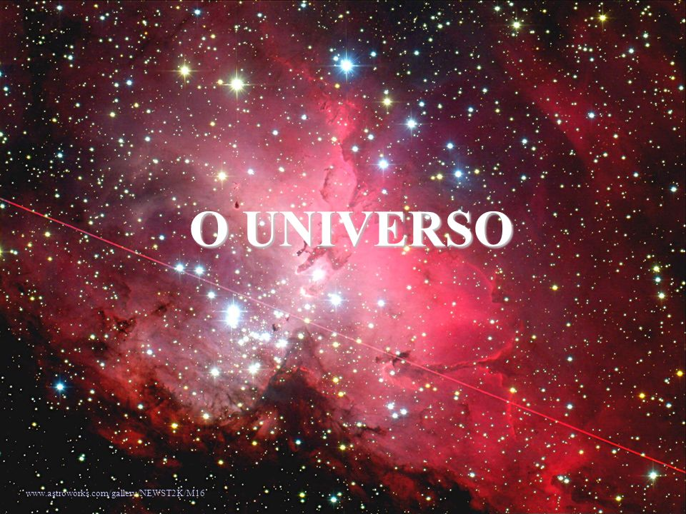 O UNIVERSO www.astroworks.com/gallery/NEWST2K/M16