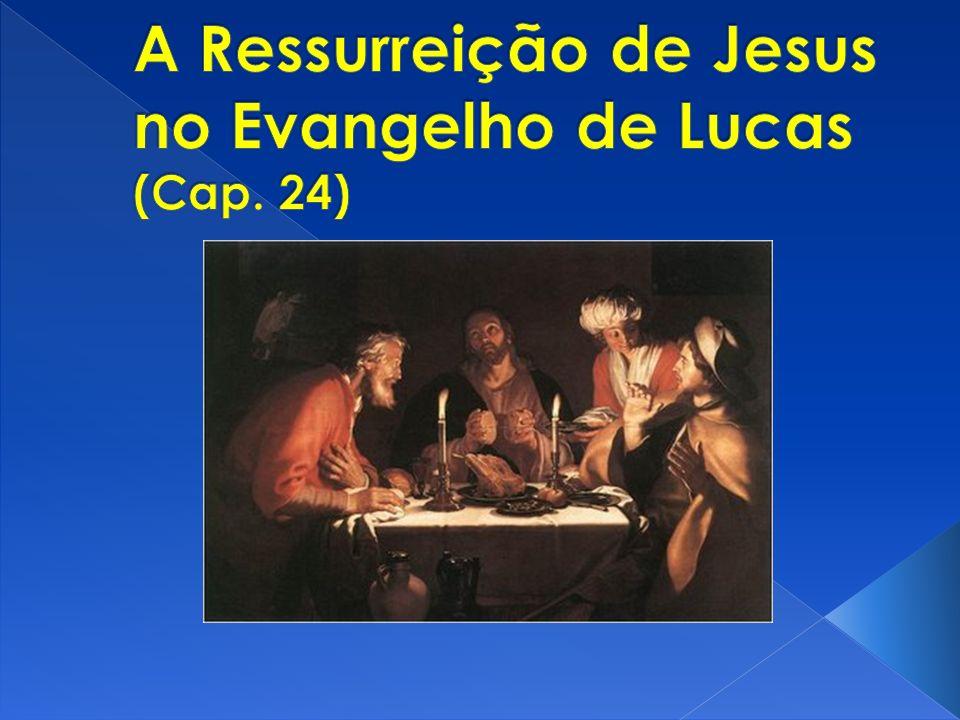 A Ressurreição de Jesus no Evangelho de Lucas (Cap. 24)