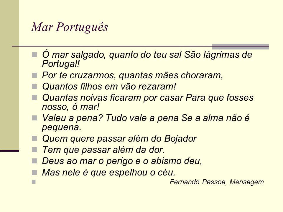 Mar Português Ó mar salgado, quanto do teu sal São lágrimas de Portugal! Por te cruzarmos, quantas mães choraram,