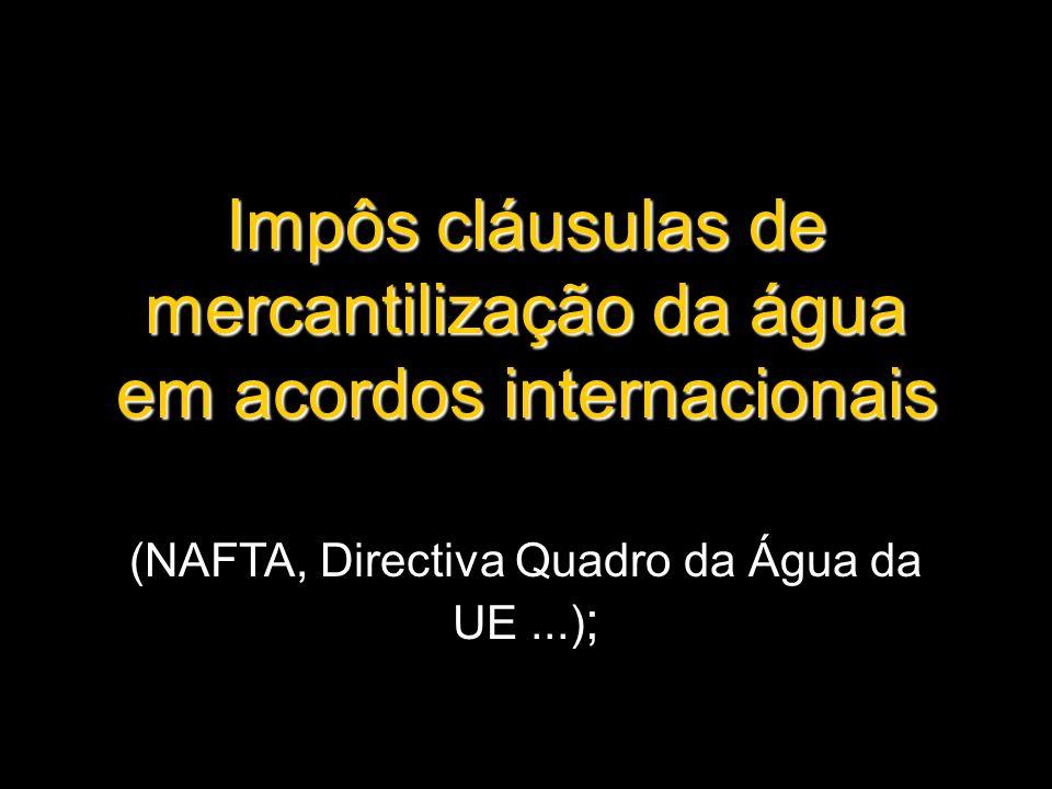 Impôs cláusulas de mercantilização da água em acordos internacionais