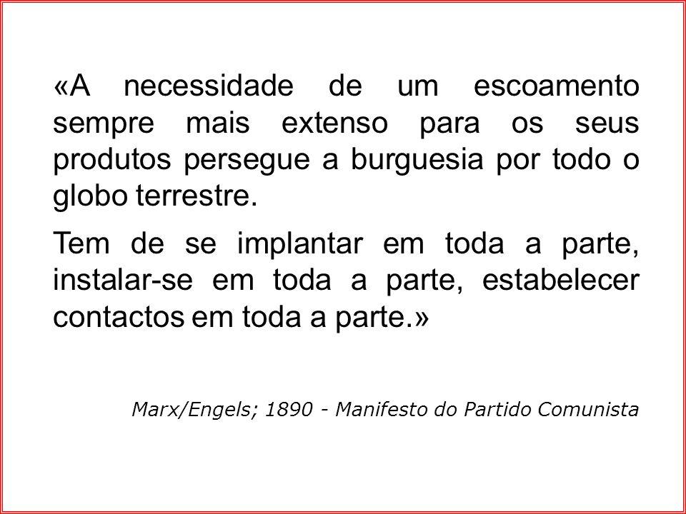 «A necessidade de um escoamento sempre mais extenso para os seus produtos persegue a burguesia por todo o globo terrestre.