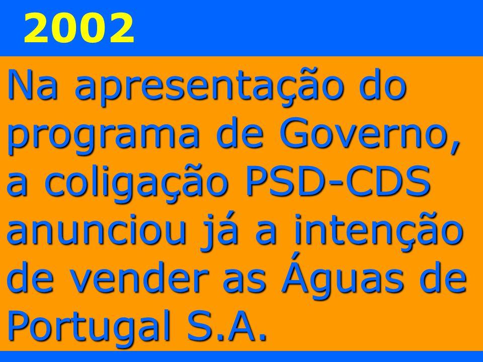 2002 Na apresentação do programa de Governo, a coligação PSD-CDS anunciou já a intenção de vender as Águas de Portugal S.A.