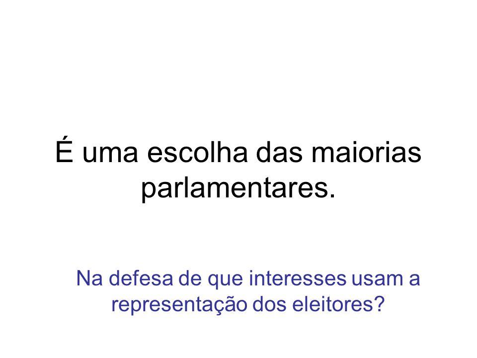 É uma escolha das maiorias parlamentares.