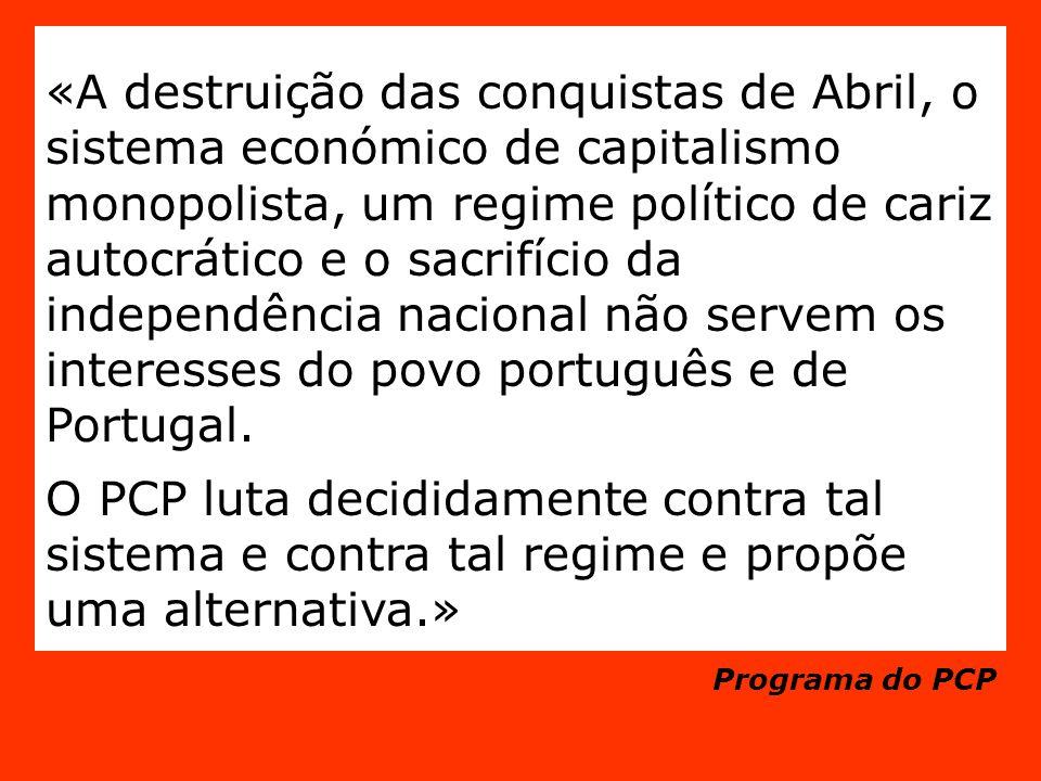 «A destruição das conquistas de Abril, o sistema económico de capitalismo monopolista, um regime político de cariz autocrático e o sacrifício da independência nacional não servem os interesses do povo português e de Portugal.