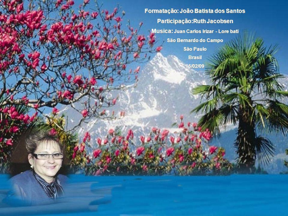 Formatação: João Batista dos Santos Participação:Ruth Jacobsen