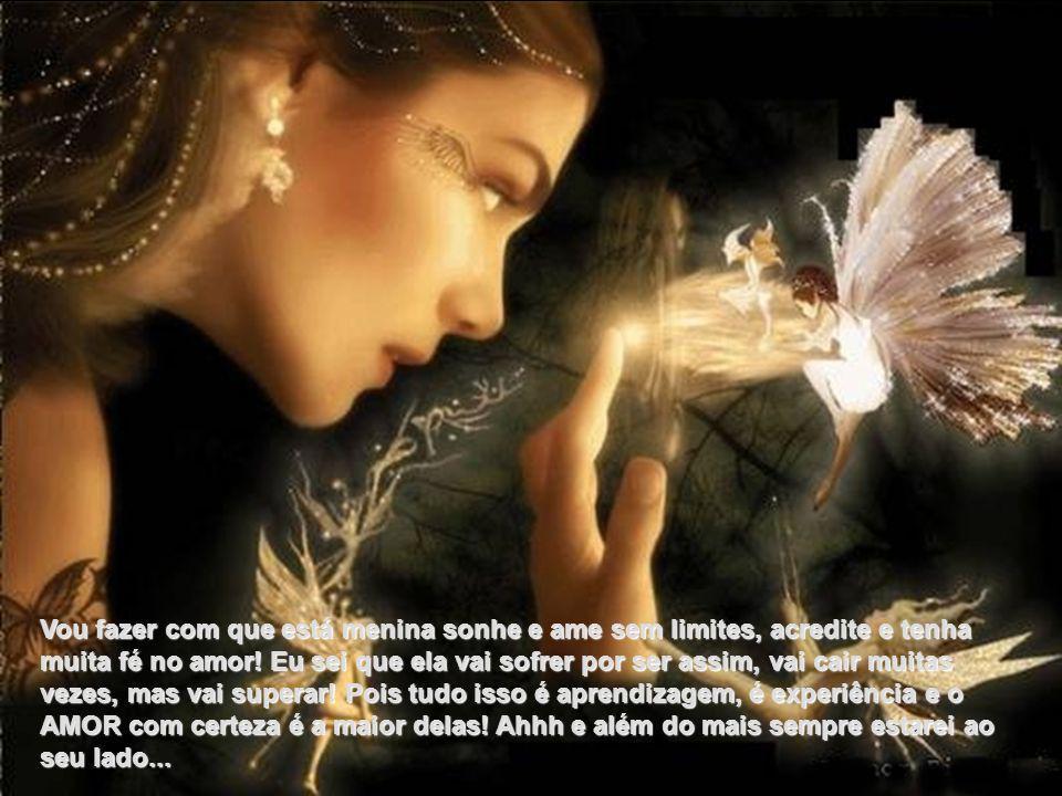 Vou fazer com que está menina sonhe e ame sem limites, acredite e tenha muita fé no amor.