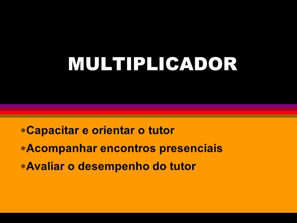 MULTIPLICADOR Capacitar e orientar o tutor